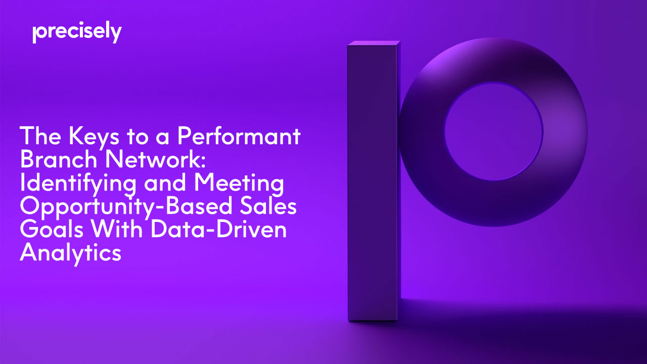 The Keys to a Performant Branch Network: Identifying and Meeting Opportunity-Based Sales Goals With Data-Driven Analytics