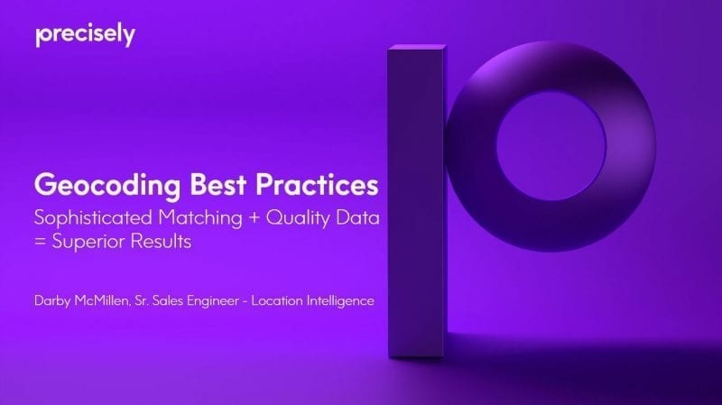 Geocoding Best Practices - Sophisticated Matching and Quality Data equals Superior Results
