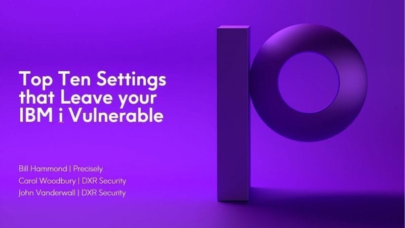 Top Ten Settings That Leave Your IBM i Vulnerable