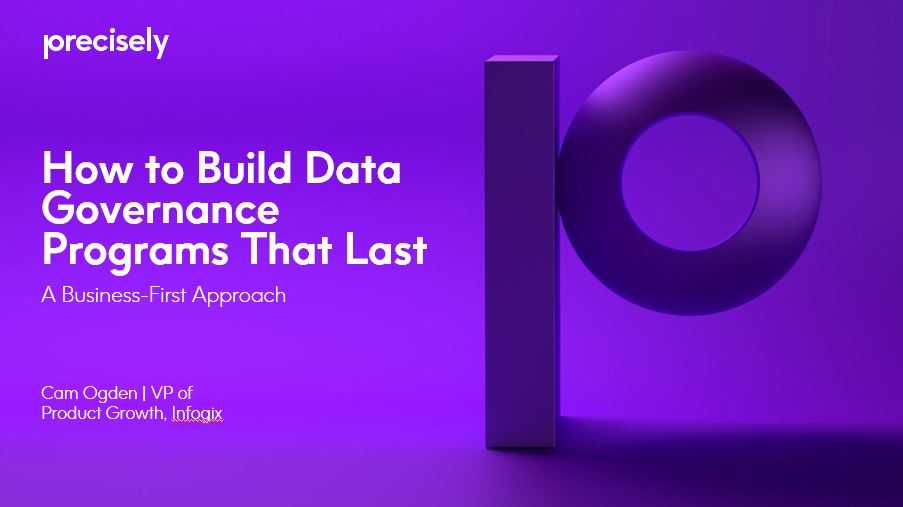 How to Build Data Governance Programs That Last